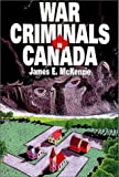 War Criminals in Canada, James E. McKenzie, 1550591096