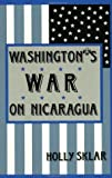 Front cover for the book Washington's War on Nicaragua by Holly Sklar
