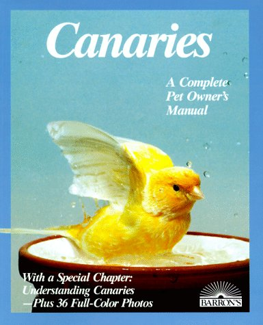 Canaries: A Complete Pet Owner's Manual 1