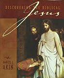 Discovering the Biblical Jesus, Daniel Akin, 0633087610