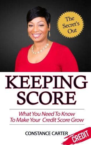 Keeping Score: What You Need To Know To Make Your Credit Score Grow