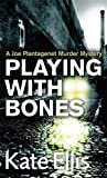 Playing With Bones: Number 2 in series (Joe Plantagenet)