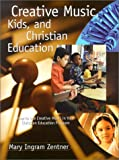 Creative Music, Kids, and Christian Education, Mary Ingram Zentner, 0806664053