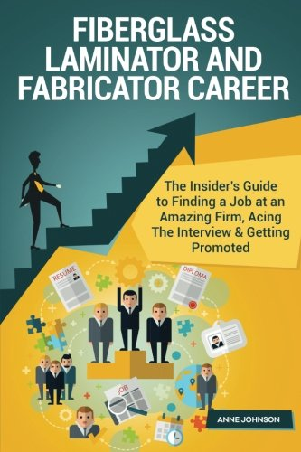 Price comparison product image Fiberglass Laminator and Fabricator Career (Special Edition): The Insider's Guide to Finding a Job at an Amazing Firm