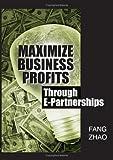 Maximize Business Profits Through E-Partnerships, Fang Zhao, 1591407885