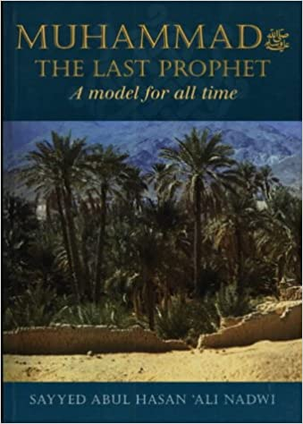 Muhammad the last prophet a model for all time abulhasan ali muhammad the last prophet a model for all time abulhasan ali nadvi 9781872531106 amazon books fandeluxe Images
