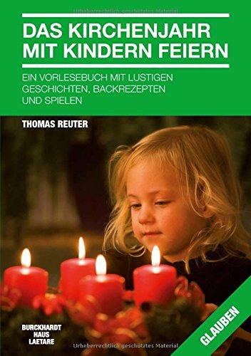 Das Kirchenjahr mit Kindern feiern: Ein Vorlesebuch mit lustigen Geschichten , Backrezepten und Spielen.