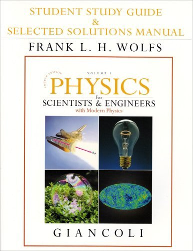 By Doug Giancoli Student Study Guide and Selected Solutions Manual for Scientists & Engineers with Modern Physics, Vo (4th Edition)