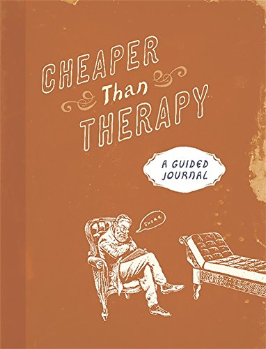 Cheaper than Therapy: A Guided Journal