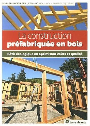 Télécharger en ligne La construction préfabriquée en bois : Bâtir écologique en optimisant coût et qualité pdf, epub ebook