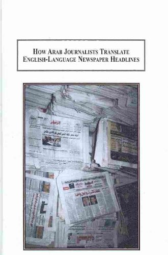 How Arab Journalists Translate English-Language Newspaper Headlines: Case Studies in Cross-Cultural Understanding by Edwin Mellen Pr