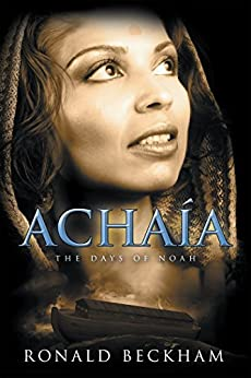 Achaía: The Days of Noah by [Beckham, Ronald ]