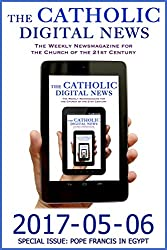 The Catholic Digital News 2017-05-06 (Special Issue: Pope Francis in Egypt)