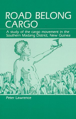 Road Belong Cargo: A Study of the Cargo Movement in the Southern Madang District, New Guinea