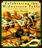 Celebrating the Midwest Table, Abby Mandel, 0385476825