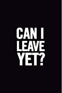Can I Leave Yet?: Funny Notebook, Original Appreciation Gag Gift for women,