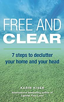 Free And Clear: 7 Steps To Ddeclutter Your Home And Your Head by Karin Kiser ebook deal