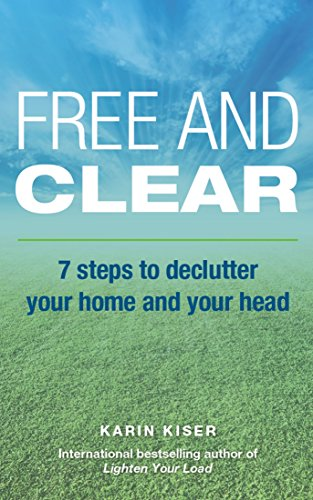 Free and Clear: 7 Steps to Declutter Your Home and Your Head by Karin Kiser