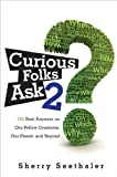 img - for by Sherry Seethaler Curious Folks Ask 2: 188 Real Answers on Our Fellow Creatures, Our Planet, and Beyond(text only)1st (First) edition[Paperback]2011 book / textbook / text book