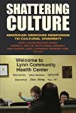 img - for Shattering Culture: American Medicine Responds to Cultural Diversity book / textbook / text book