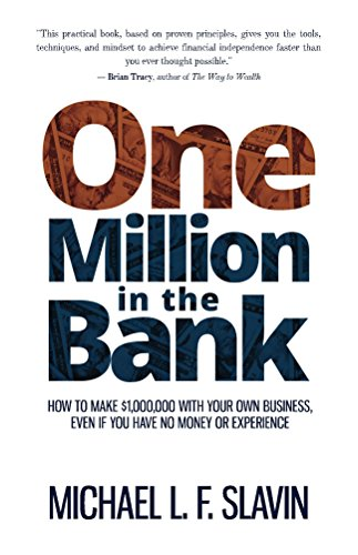 One Million in the Bank: How To Make $1,000,000 With Your Own Business, Even If You Have No Money Or Experience