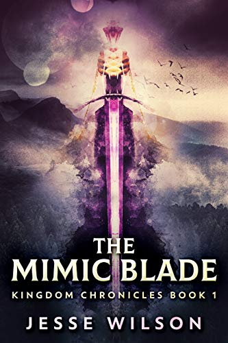 - The Mimic Blade (Kingdom Chronicles Book 1)