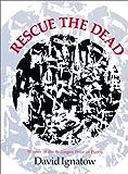 Rescue the Dead : Poems, Ignatow, David and Ignatow, David, 0819510378