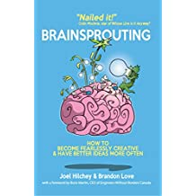 Brainsprouting: How to Become Fearlessly Creative & Have Better Ideas More Often