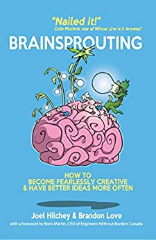 Brainsprouting: How to Become Fearlessly Creative & Have Better Ideas More Often by [Hilchey, Joel, Love, Brandon]