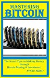 Mastering Bitcoin: The Secret Tips on Making Money Through Bitcoin Mining And Investmen