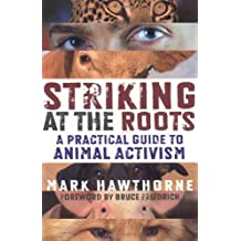 Striking at the Roots: A Practical Guide to Animal Activism