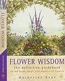Flower Wisdom: The Definitive Guidebook