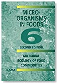 Microorganisms in Foods 6: Microbial Ecology of Food Commodities (v. 6)