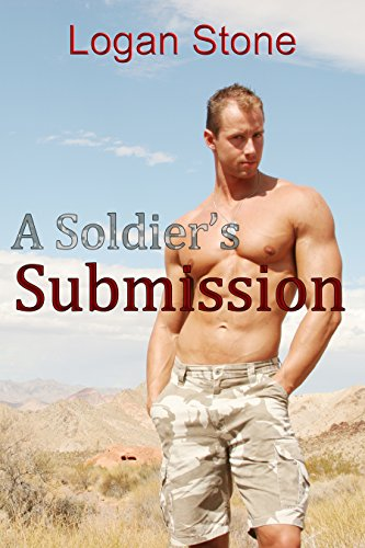 Logan Stone (A Soldier's Submission (M/M Military BDSM))
