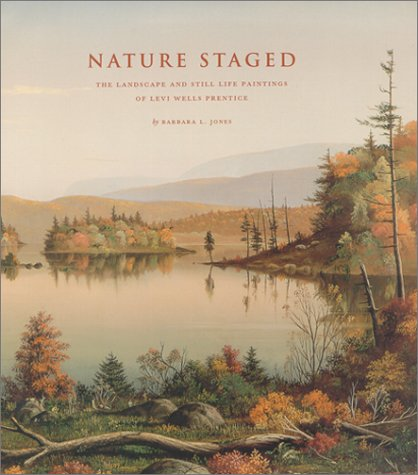 Nature Staged: The Landscape And Still Life Paintings Of Levi Wells Prentice