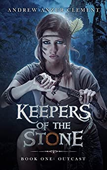 Outcast: Keepers of the Stone Book One (An Historical Epic Fantasy Adventure) by [Clement, Andrew Anzur]