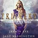 Trickery: Curse of the Gods, Book 1 Audiobook by Jane Washington, Jaymin Eve Narrated by Vanessa Moyen
