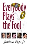 Everybody Plays the Fool, Junious Epps, 0970530528