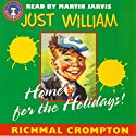 Just William: Home for the Holidays Audiobook by Richmal Crompton Narrated by Martin Jarvis