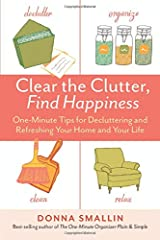 Clear the Clutter, Find Happiness: One-Minute Tips for Decluttering and Refreshing Your Home and Your Life Paperback