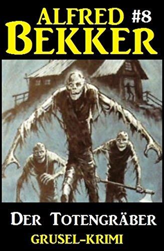 Alfred Bekker Grusel-Krimi #8: Der Totengräber (German Edition)
