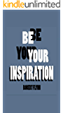 Be Your Inspiration : How to Maintain and Achieve A Positive Mindset