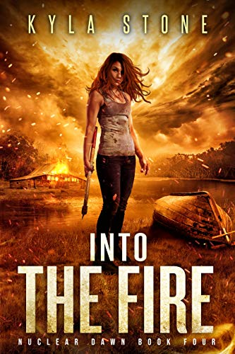 Into the Fire: A Post-Apocalyptic Survival Thriller (Nuclear Dawn Book 4) by [Stone, Kyla]