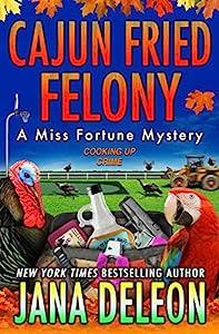 Cajun Fried Felony (A Miss Fortune Mystery Book 15)
