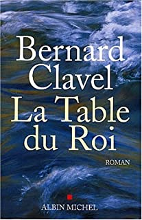 La table du roi : roman, Clavel, Bernard