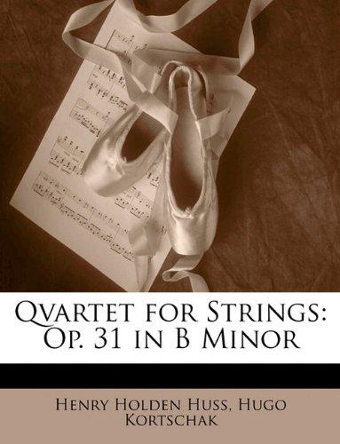 Qvartet for Strings: Op. 31 in B Minor pdf