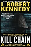 """""""Kill Chain - A Delta Force Unleashed Thriller Book #4 (Delta Force Unleashed Thrillers) (Volume 4)"""" av J. Robert Kennedy"""