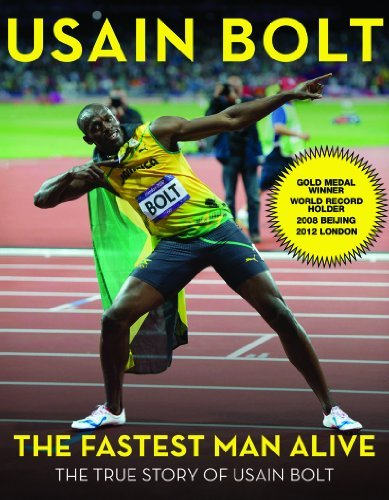 The Fastest Man Alive: The True Story of Usain Bolt (Best Of Usain Bolt)