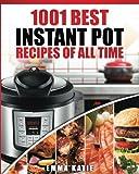 Instant Pot Cookbook: 1001 Best Instant Pot Recipes of All Time (Instant Pot, Instant Pot Slow Cooker, Slow Cooking, Meals, Instant Pot For Two, Crock Pot, Electric Pressure Cooker, Vegan, Paleo Diet)