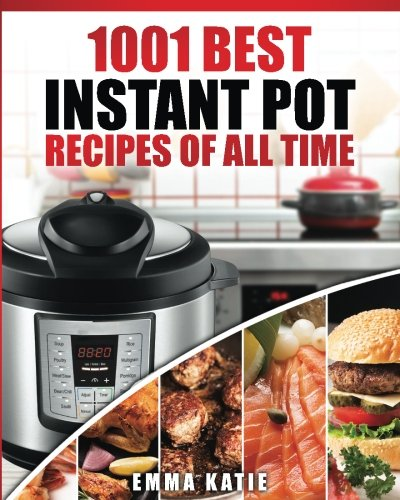 Instant Pot Cookbook: 1001 Best Instant Pot Recipes of All Time (Instant Pot, Instant Pot Slow Cooker, Slow Cooking, Meals, Instant Pot For Two, Crock Pot, Electric Pressure Cooker, Vegan, Paleo Diet) (All Time Best Recipes compare prices)